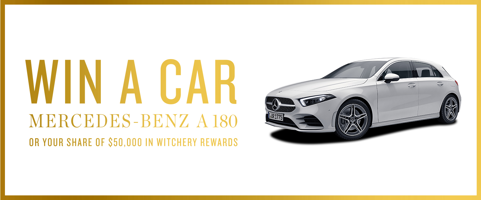 Win a Mercedez-Benz A180 or your share of $50000 in Witchery Rewards. Be a Witchery Rewards Member & every $100 spent online or in-store will automatically enter you into the competition